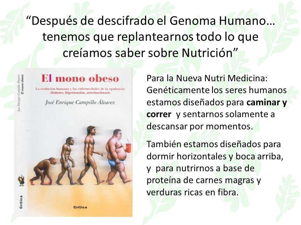 Después de descifrado el Genoma Humano… tenemos que replantearnos todo lo que creíamos saber sobre Nutrición Para la Nueva Nutri Medicina: Genéticamente los seres humanos estamos diseñados para caminar y correr y sentarnos solamente a descansar por momentos.