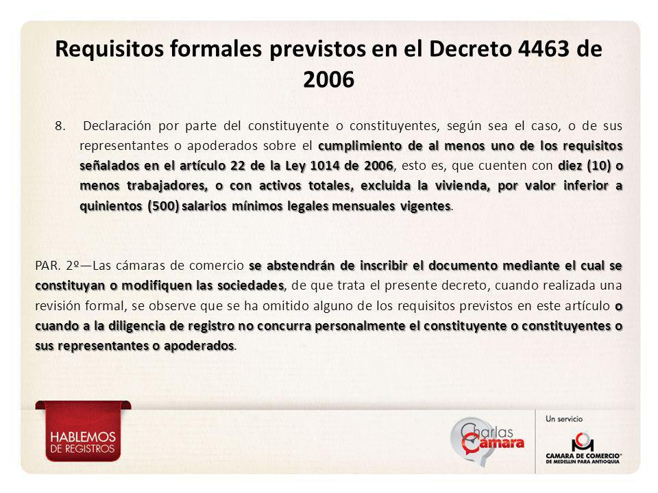Requisitos formales previstos en el Decreto 4463 de 2006 cumplimiento de al menos uno de los requisitos señalados en el artículo 22 de la Ley 1014 de