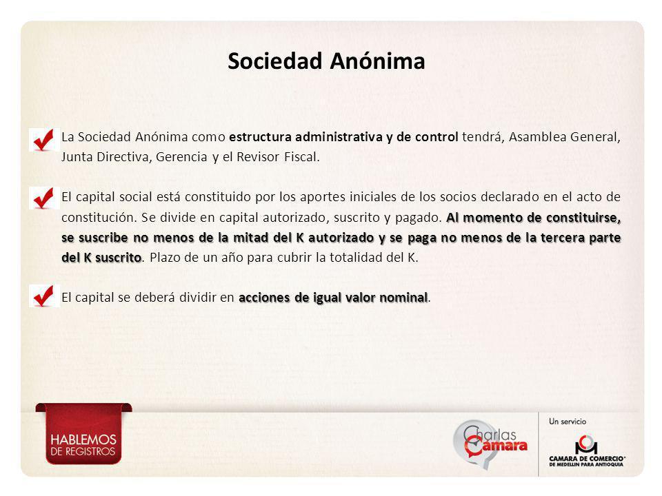 La Sociedad Anónima como estructura administrativa y de control tendrá, Asamblea General, Junta Directiva, Gerencia y el Revisor Fiscal. Al momento de