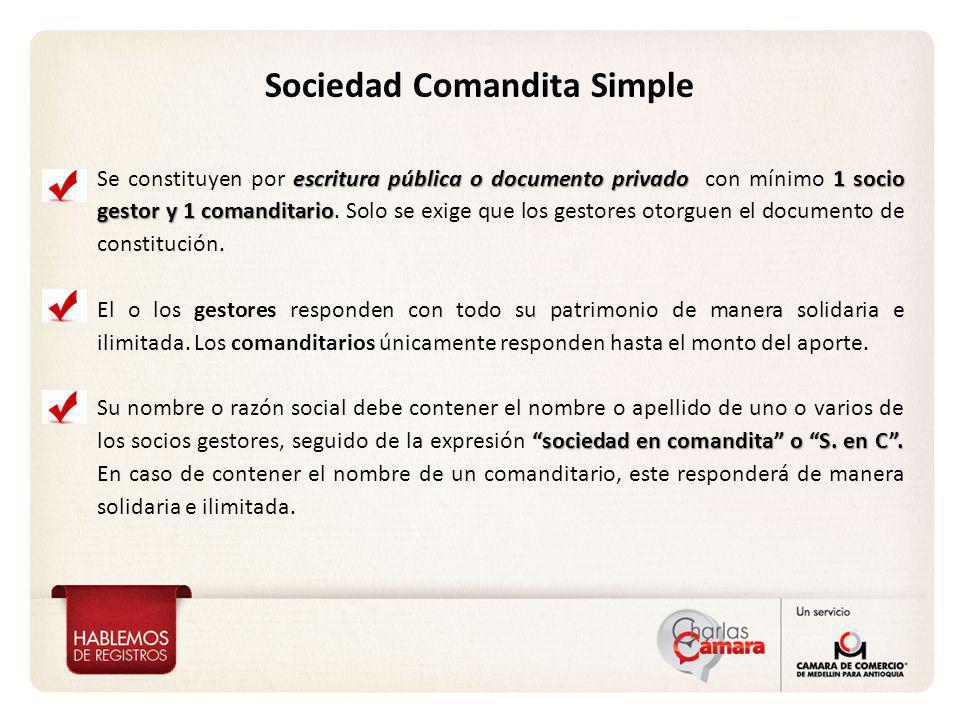 Sociedad Comandita Simple escritura pública o documento privado1 socio gestor y 1 comanditario Se constituyen por escritura pública o documento privad
