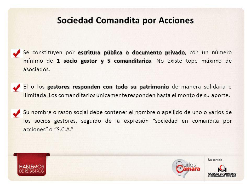 Sociedad Comandita por Acciones escritura pública o documento privado 1 socio gestor y 5 comanditarios Se constituyen por escritura pública o document