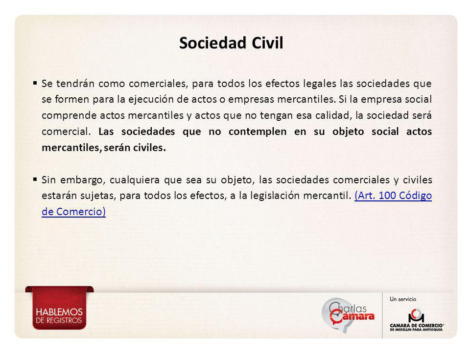 Sociedad Civil Se tendrán como comerciales, para todos los efectos legales las sociedades que se formen para la ejecución de actos o empresas mercanti