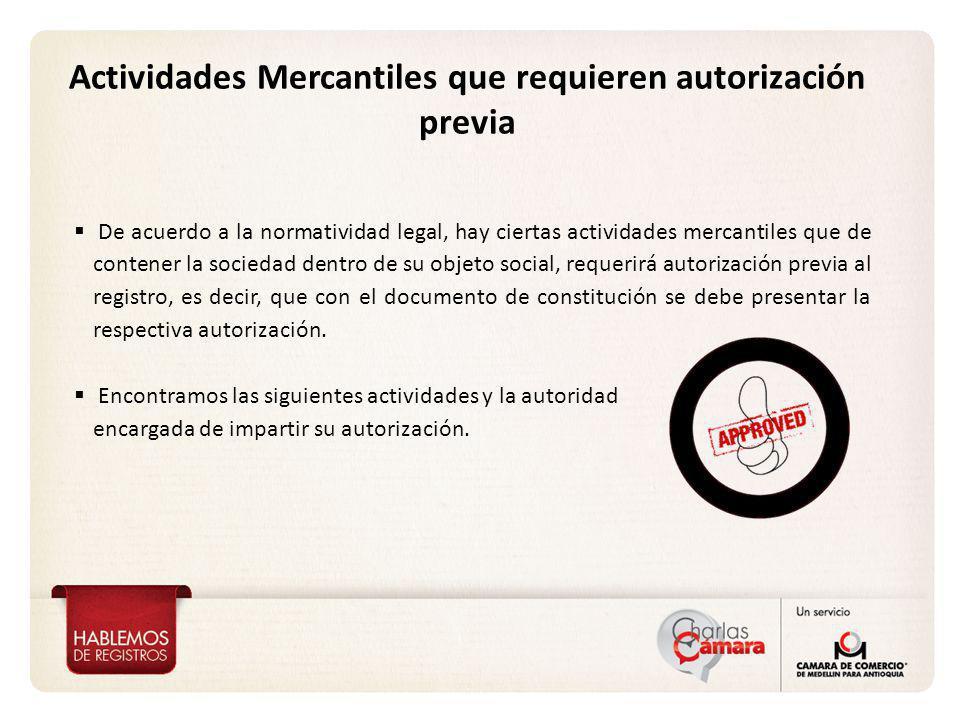 Actividades Mercantiles que requieren autorización previa De acuerdo a la normatividad legal, hay ciertas actividades mercantiles que de contener la s