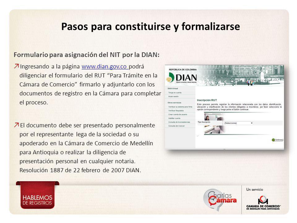 Pasos para constituirse y formalizarse Formulario para asignación del NIT por la DIAN: Ingresando a la página www.dian.gov.co podrá diligenciar el for