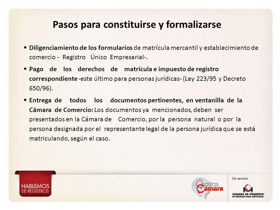 Pasos para constituirse y formalizarse Diligenciamiento de los formularios de matrícula mercantil y establecimiento de comercio - Registro Único Empre