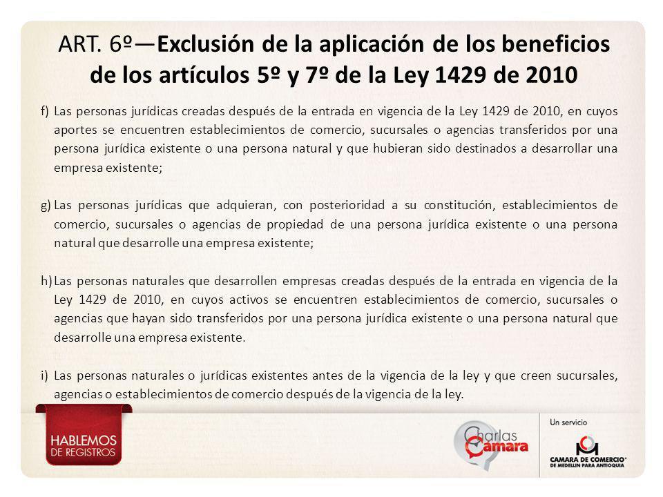 f)Las personas jurídicas creadas después de la entrada en vigencia de la Ley 1429 de 2010, en cuyos aportes se encuentren establecimientos de comercio