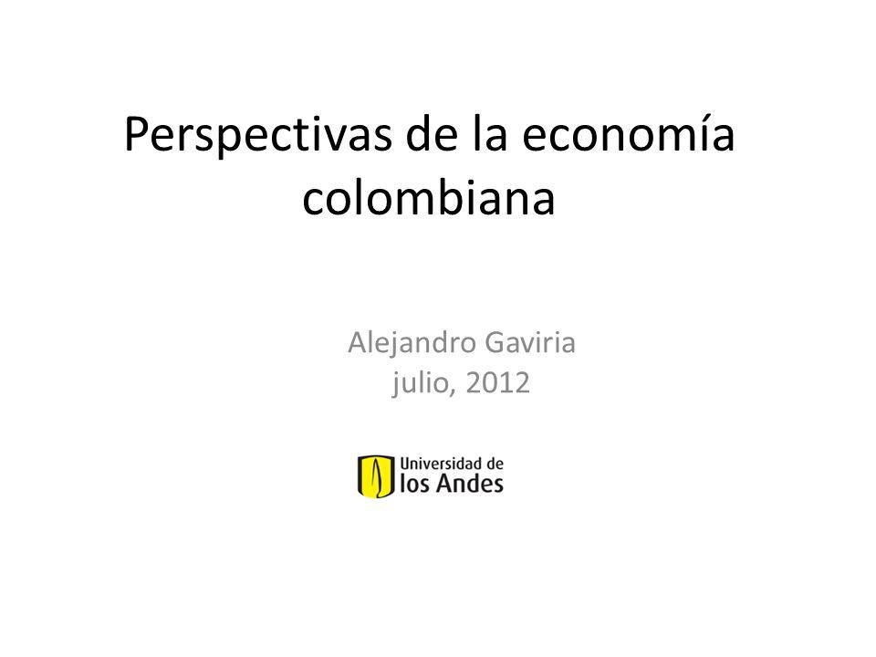 Perspectivas de la economía colombiana Alejandro Gaviria julio, 2012