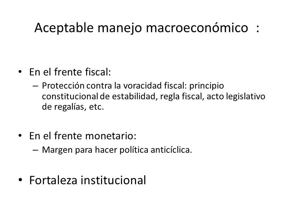 Aceptable manejo macroeconómico : En el frente fiscal: – Protección contra la voracidad fiscal: principio constitucional de estabilidad, regla fiscal, acto legislativo de regalías, etc.