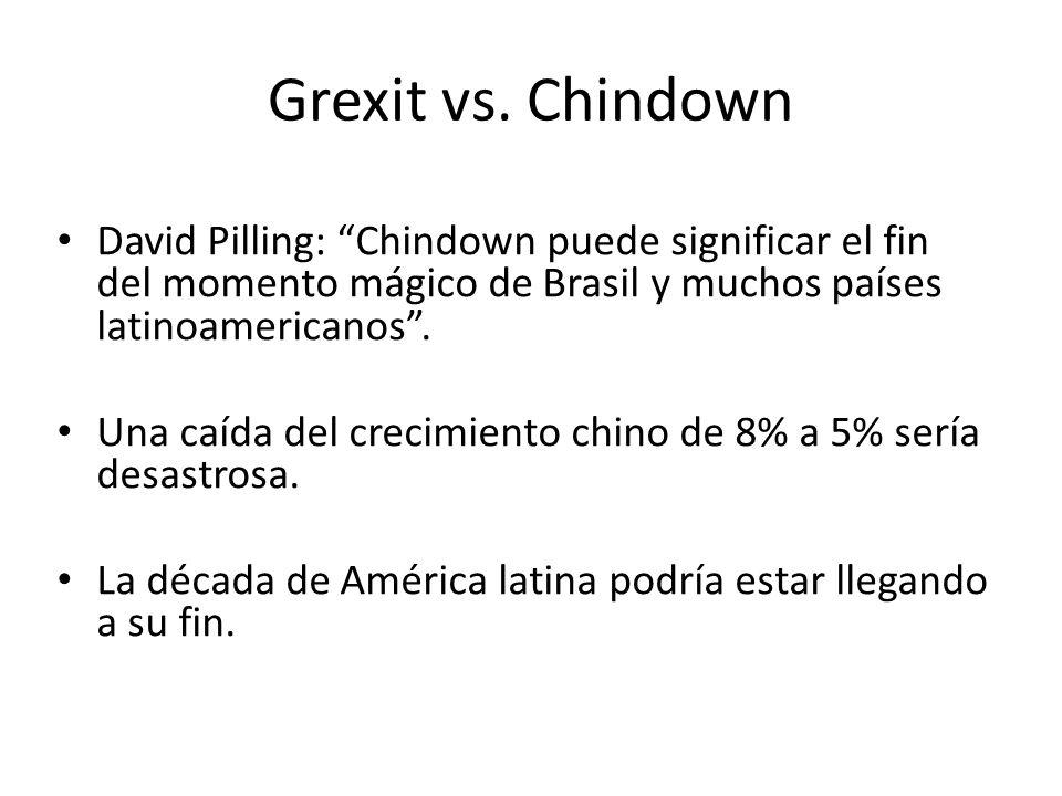 Grexit vs. Chindown David Pilling: Chindown puede significar el fin del momento mágico de Brasil y muchos países latinoamericanos. Una caída del creci