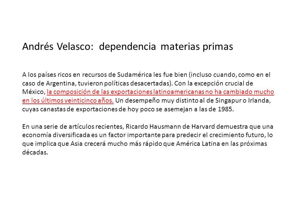 Andrés Velasco: dependencia materias primas A los países ricos en recursos de Sudamérica les fue bien (incluso cuando, como en el caso de Argentina, tuvieron políticas desacertadas).