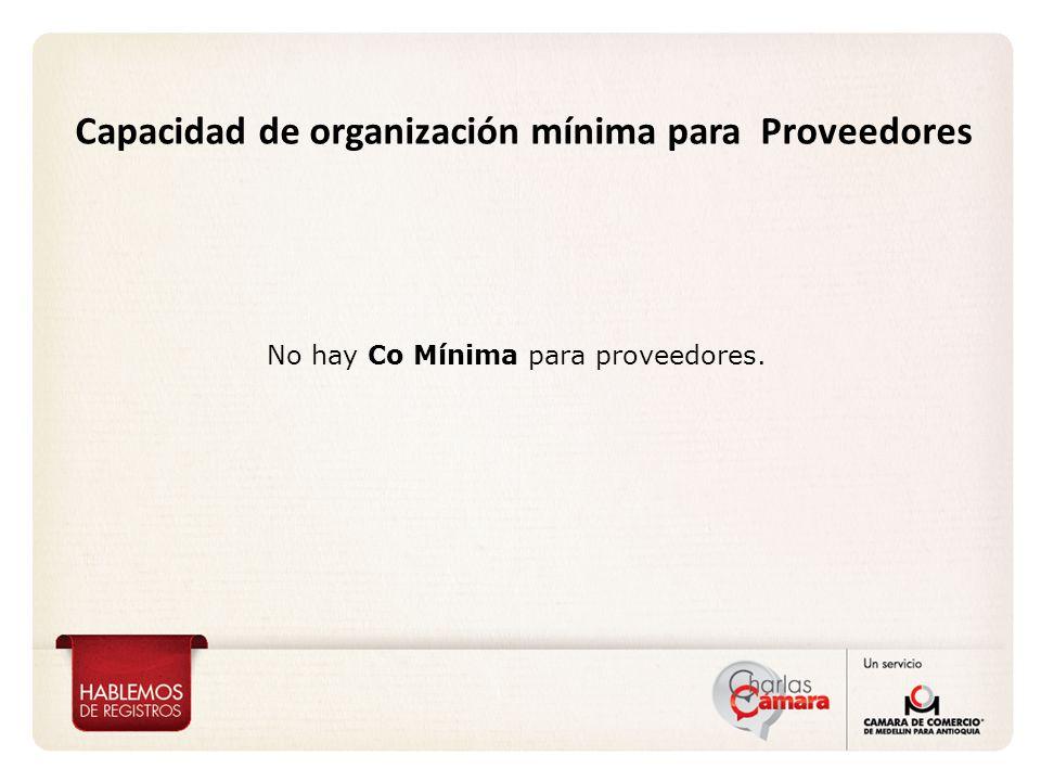No hay Co Mínima para proveedores. Capacidad de organización mínima para Proveedores