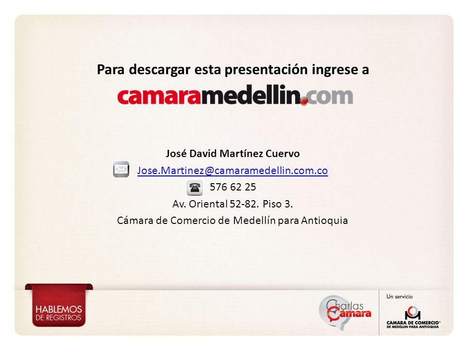 José David Martínez Cuervo Jose.Martinez@camaramedellin.com.co 576 62 25 Av. Oriental 52-82. Piso 3. Cámara de Comercio de Medellín para Antioquia Par