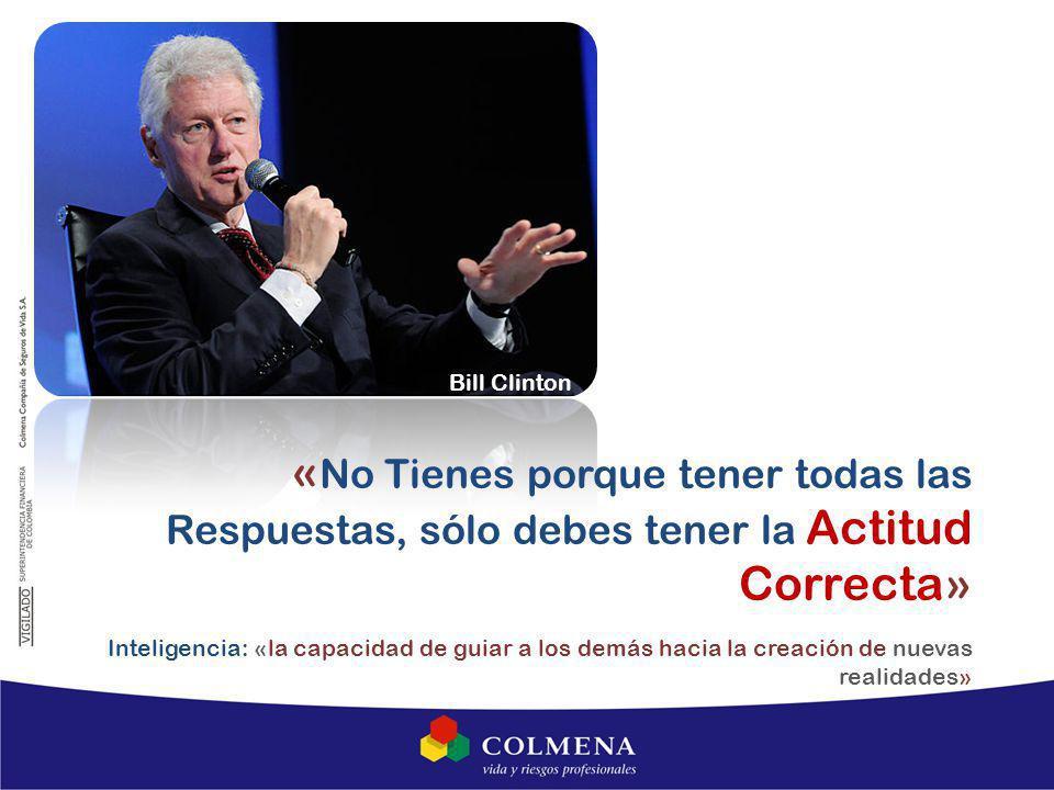 « No Tienes porque tener todas las Respuestas, sólo debes tener la Actitud Correcta» Inteligencia: «la capacidad de guiar a los demás hacia la creación de nuevas realidades» Bill Clinton