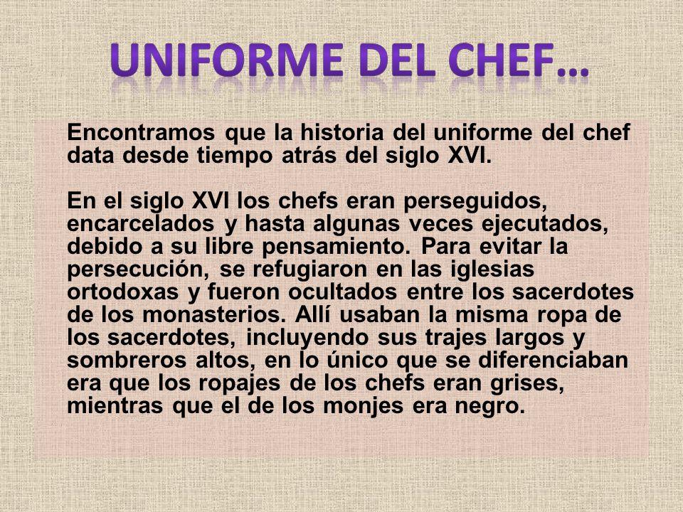 Encontramos que la historia del uniforme del chef data desde tiempo atrás del siglo XVI.