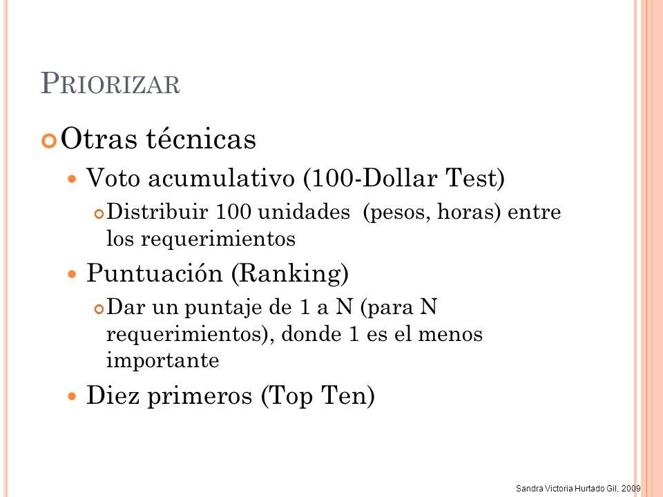 Sandra Victoria Hurtado Gil, 2009 P RIORIZAR Otras técnicas Voto acumulativo (100-Dollar Test) Distribuir 100 unidades (pesos, horas) entre los requer