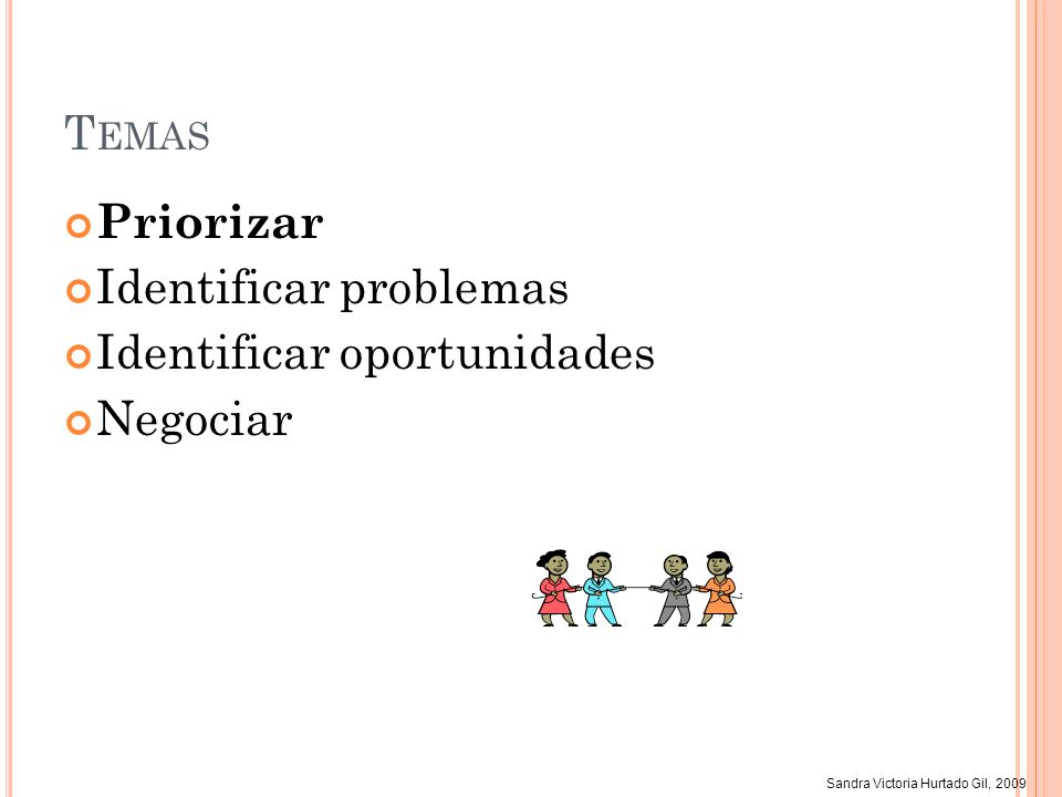 Sandra Victoria Hurtado Gil, 2009 N EGOCIAR Consiste en llegar a un acuerdo en los requerimientos, con las personas interesadas en el proyecto Se realiza Cuando hay conflictos Diferentes objetivos y perspectivas de las personas interesadas