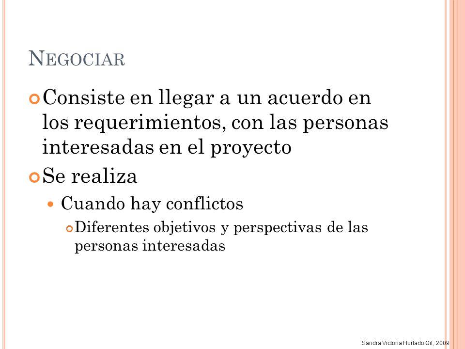 Sandra Victoria Hurtado Gil, 2009 N EGOCIAR Consiste en llegar a un acuerdo en los requerimientos, con las personas interesadas en el proyecto Se real
