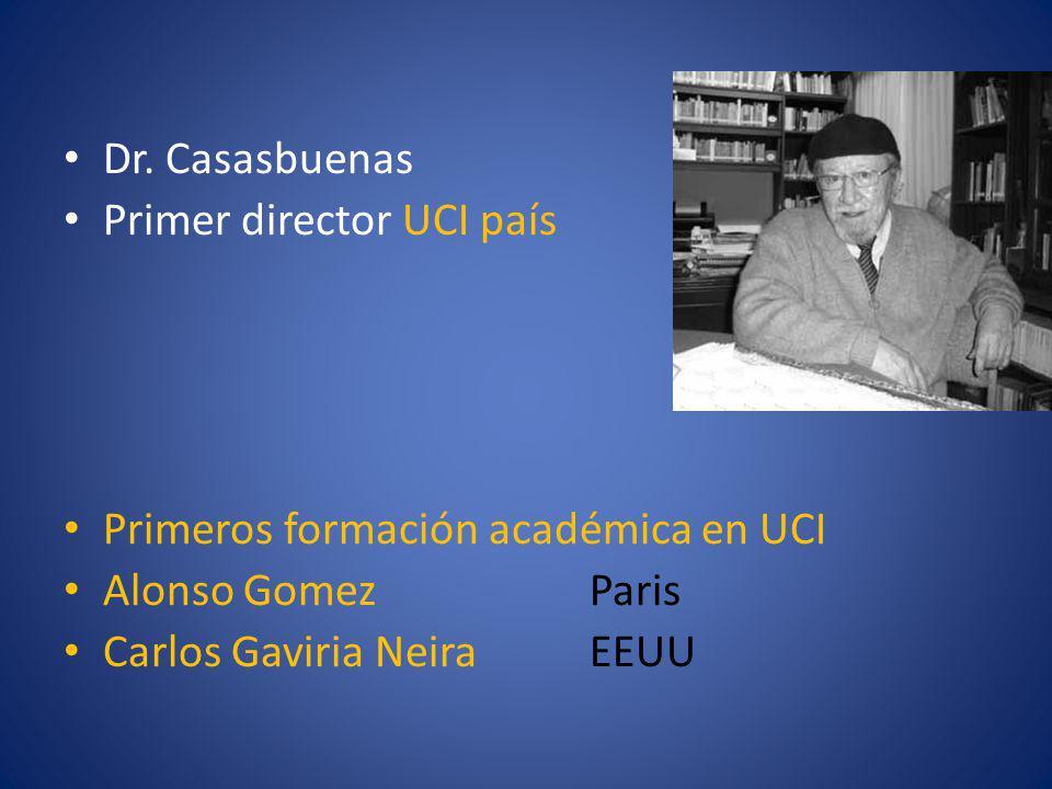 Dr. Casasbuenas Primer director UCI país Primeros formación académica en UCI Alonso GomezParis Carlos Gaviria NeiraEEUU