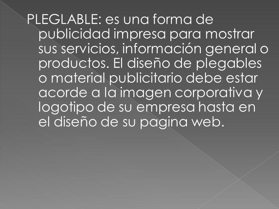 PLEGLABLE: es una forma de publicidad impresa para mostrar sus servicios, información general o productos. El diseño de plegables o material publicita
