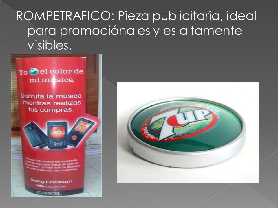 ROMPETRAFICO: Pieza publicitaria, ideal para promociónales y es altamente visibles.