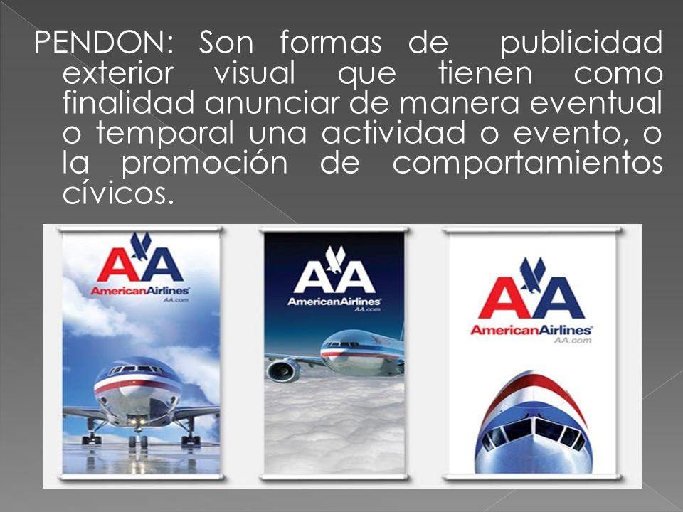PENDON: Son formas de publicidad exterior visual que tienen como finalidad anunciar de manera eventual o temporal una actividad o evento, o la promoci