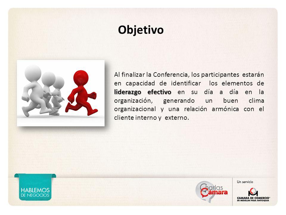 liderazgo efectivo Al finalizar la Conferencia, los participantes estarán en capacidad de identificar los elementos de liderazgo efectivo en su día a día en la organización, generando un buen clima organizacional y una relación armónica con el cliente interno y externo.