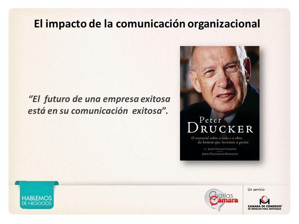El impacto de la comunicación organizacional El futuro de una empresa exitosa está en su comunicación exitosa.