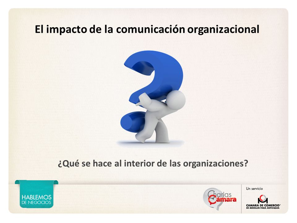 El impacto de la comunicación organizacional ¿Qué se hace al interior de las organizaciones?