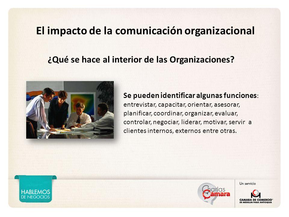 El impacto de la comunicación organizacional Se pueden identificar algunas funciones : entrevistar, capacitar, orientar, asesorar, planificar, coordinar, organizar, evaluar, controlar, negociar, liderar, motivar, servir a clientes internos, externos entre otras.