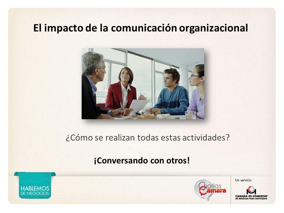 El impacto de la comunicación organizacional ¿Cómo se realizan todas estas actividades.