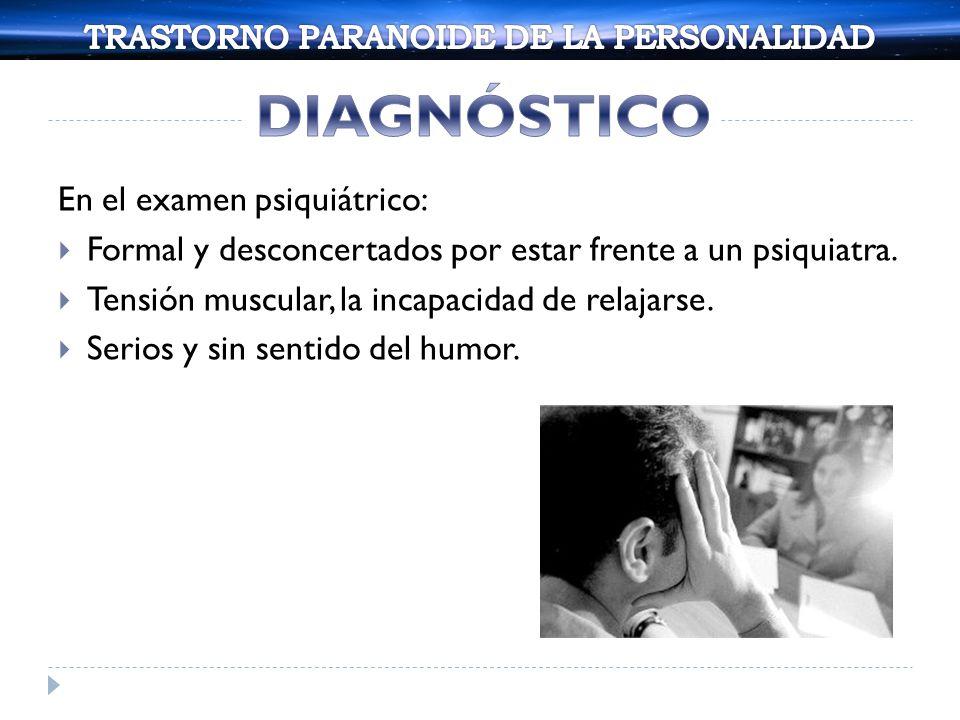 En el examen psiquiátrico: Formal y desconcertados por estar frente a un psiquiatra. Tensión muscular, la incapacidad de relajarse. Serios y sin senti