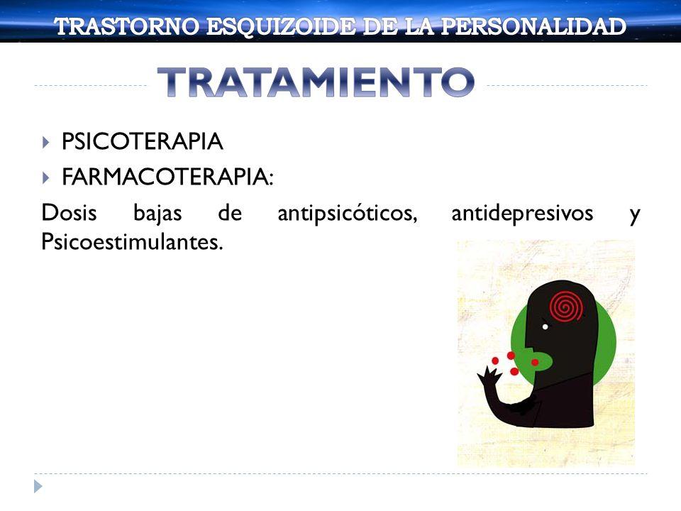 PSICOTERAPIA FARMACOTERAPIA: Dosis bajas de antipsicóticos, antidepresivos y Psicoestimulantes.
