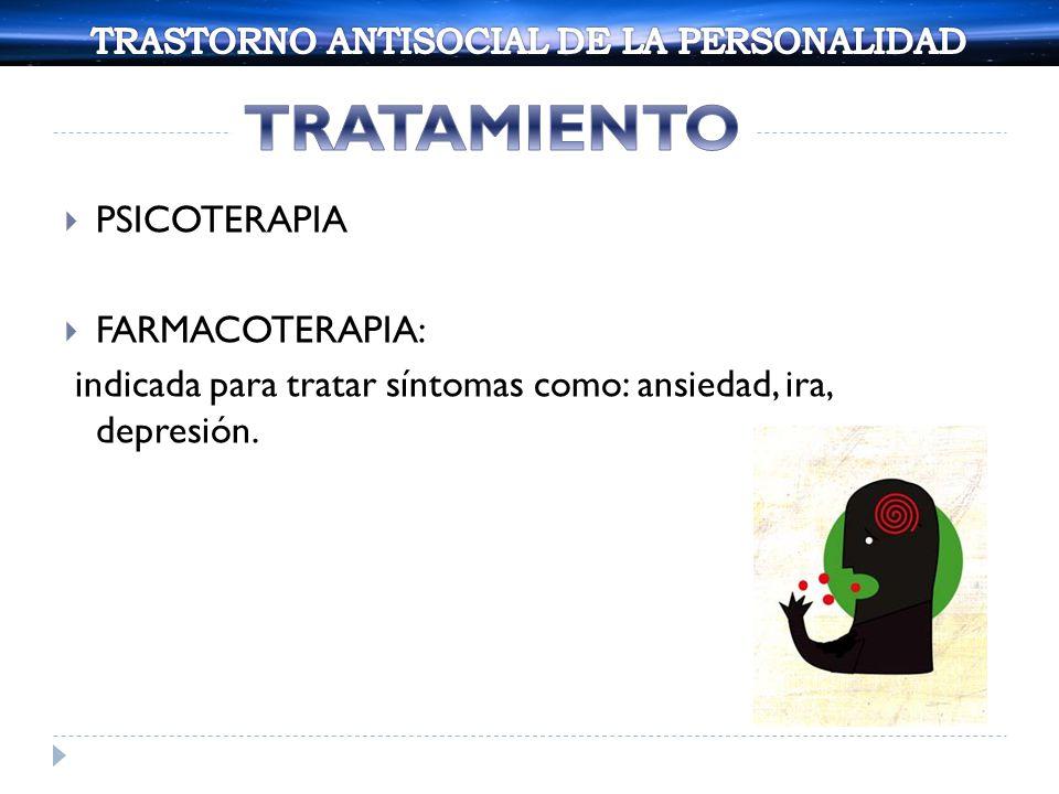 PSICOTERAPIA FARMACOTERAPIA: indicada para tratar síntomas como: ansiedad, ira, depresión.