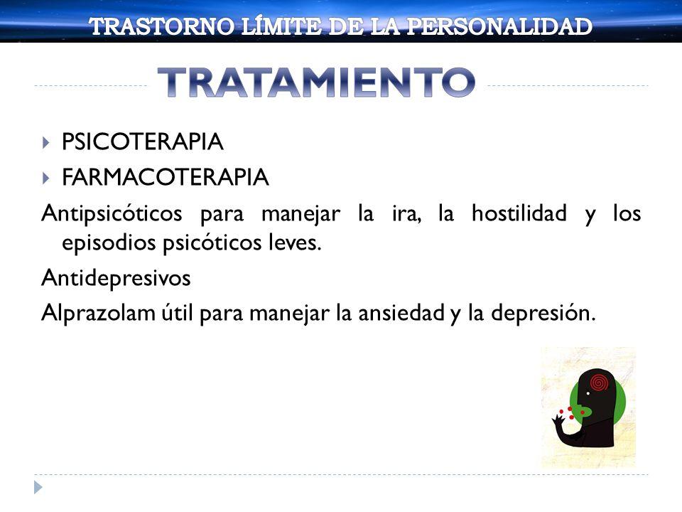 PSICOTERAPIA FARMACOTERAPIA Antipsicóticos para manejar la ira, la hostilidad y los episodios psicóticos leves. Antidepresivos Alprazolam útil para ma