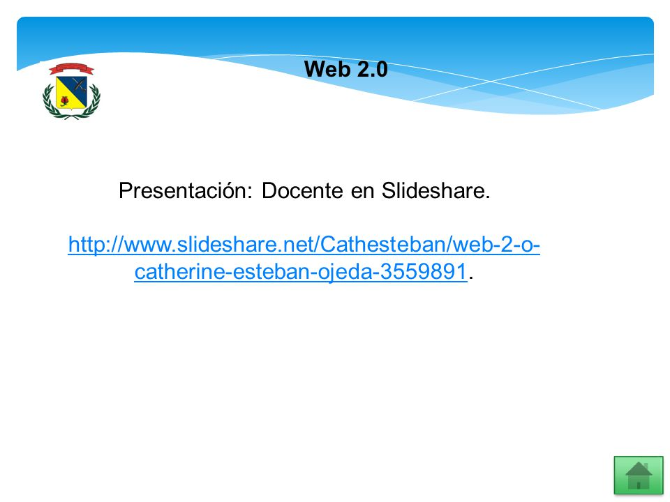 Web 2.0 Presentación: Docente en Slideshare. http://www.slideshare.net/Cathesteban/web-2-o- catherine-esteban-ojeda-3559891http://www.slideshare.net/C