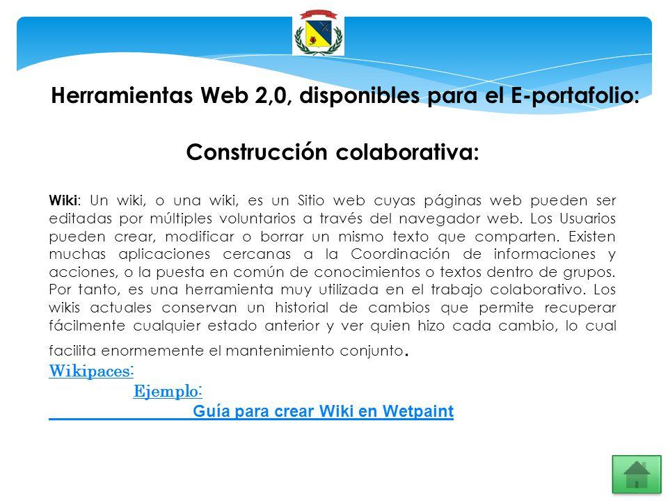 Herramientas Web 2,0, disponibles para el E-portafolio: Construcción colaborativa: Wiki : Un wiki, o una wiki, es un Sitio web cuyas páginas web puede