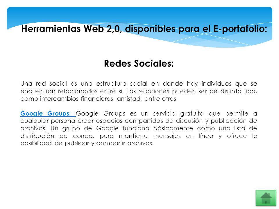 Herramientas Web 2,0, disponibles para el E-portafolio: Redes Sociales: Una red social es una estructura social en donde hay individuos que se encuent