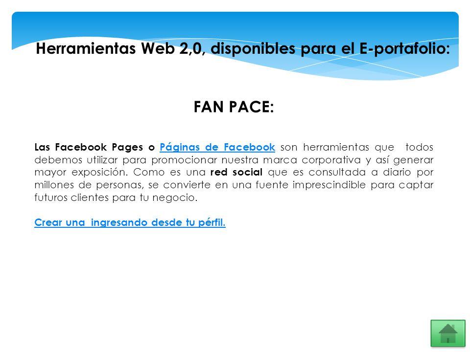 Herramientas Web 2,0, disponibles para el E-portafolio: FAN PACE: Las Facebook Pages o Páginas de Facebook son herramientas que todos debemos utilizar