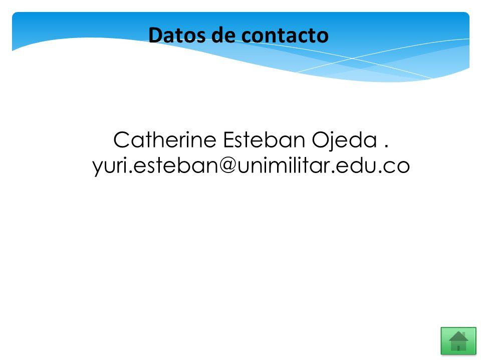 Datos de contacto Catherine Esteban Ojeda. yuri.esteban@unimilitar.edu.co