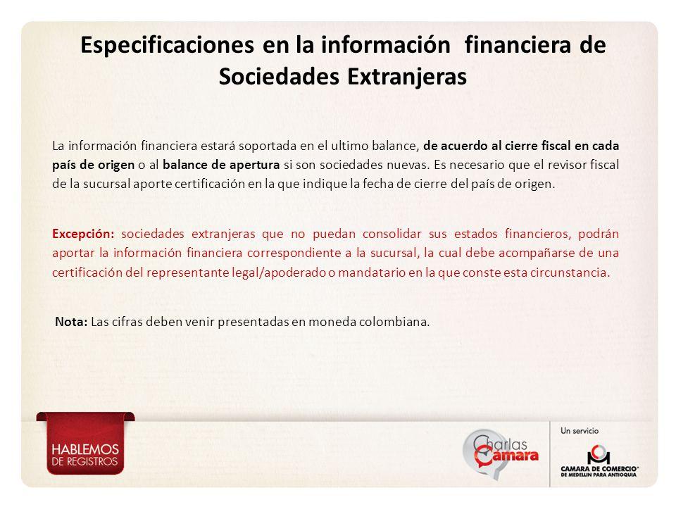 La información financiera estará soportada en el ultimo balance, de acuerdo al cierre fiscal en cada país de origen o al balance de apertura si son sociedades nuevas.