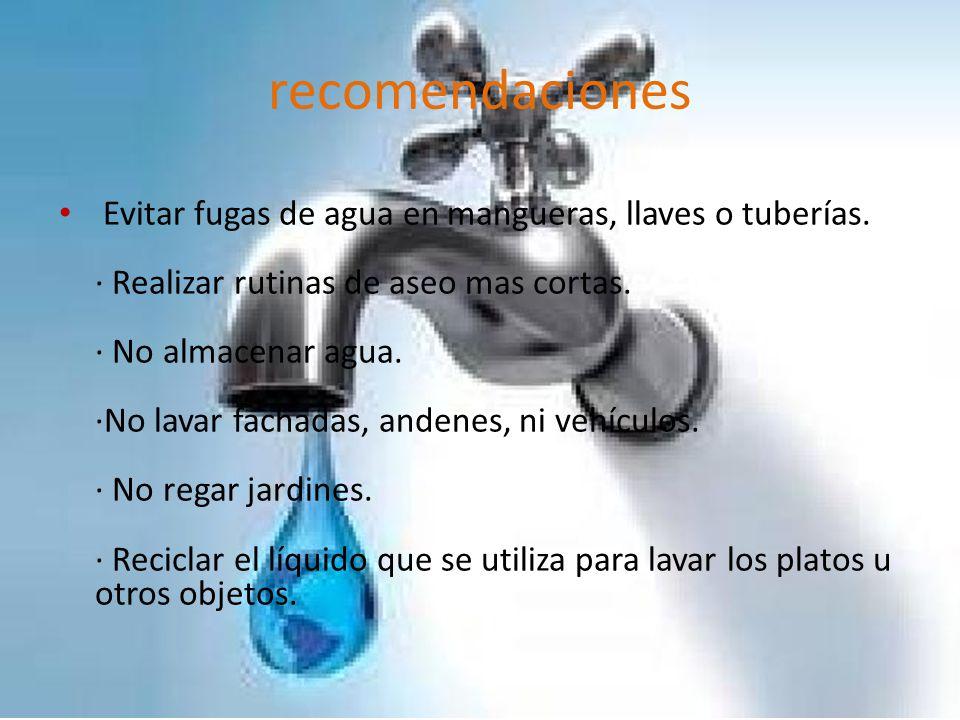 recomendaciones Evitar fugas de agua en mangueras, llaves o tuberías.