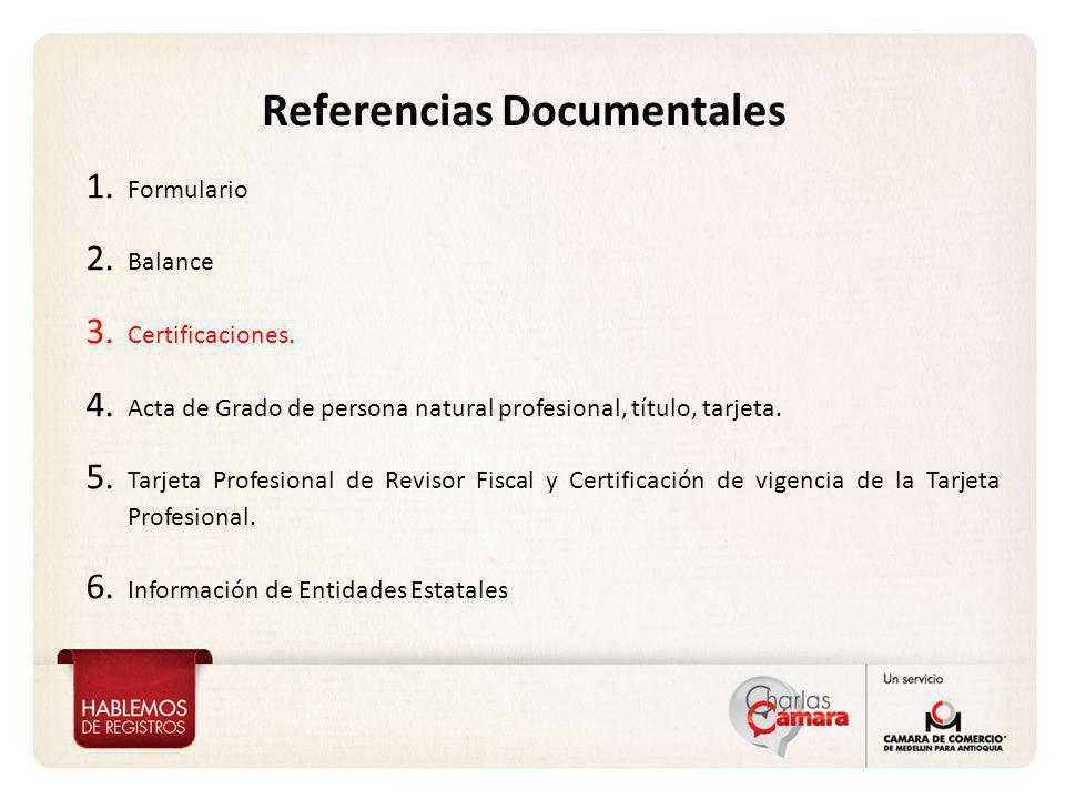 Referencias Documentales 1. Formulario 2. Balance 3. Certificaciones. 4. Acta de Grado de persona natural profesional, título, tarjeta. 5. Tarjeta Pro