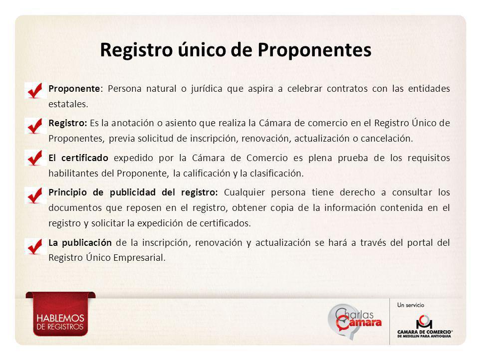 Registro único de Proponentes Proponente: Persona natural o jurídica que aspira a celebrar contratos con las entidades estatales. Registro: Es la anot