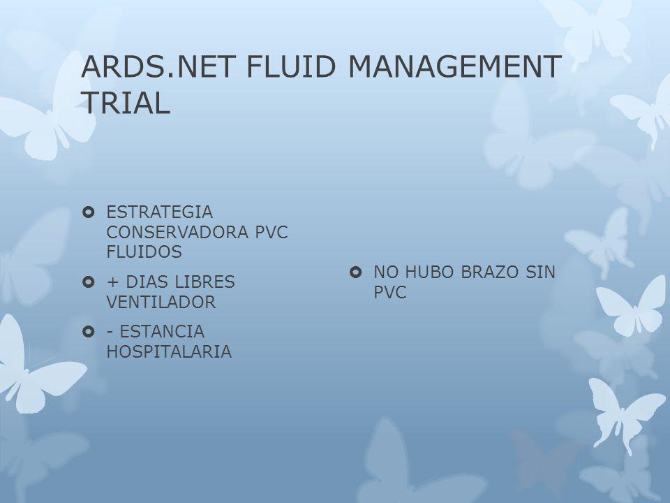 ARDS.NET FLUID MANAGEMENT TRIAL ESTRATEGIA CONSERVADORA PVC FLUIDOS + DIAS LIBRES VENTILADOR - ESTANCIA HOSPITALARIA NO HUBO BRAZO SIN PVC