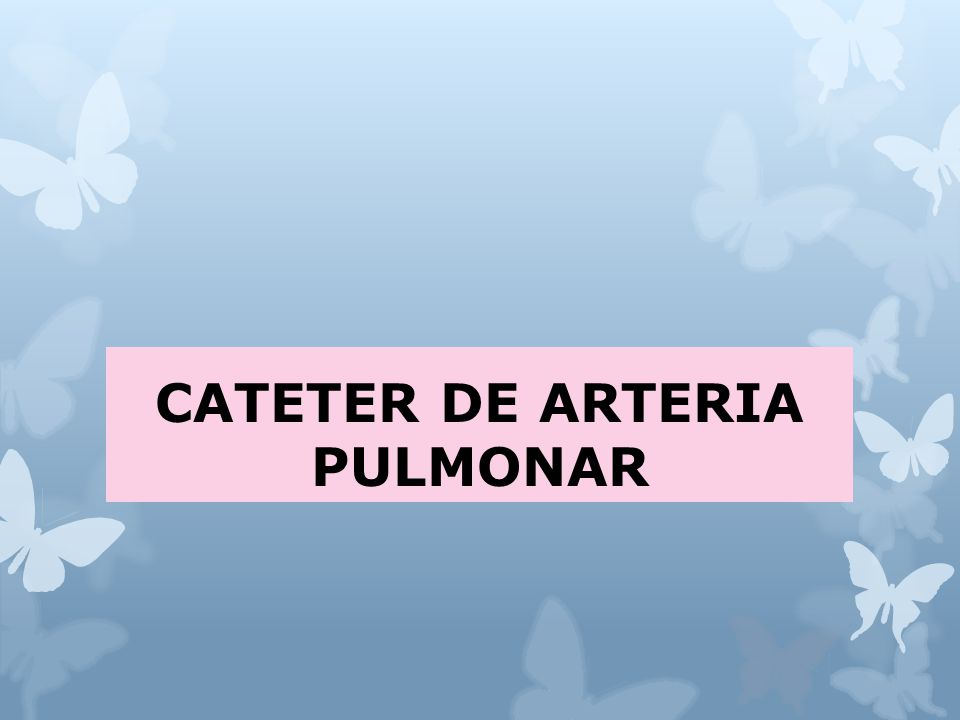 CATETER DE ARTERIA PULMONAR