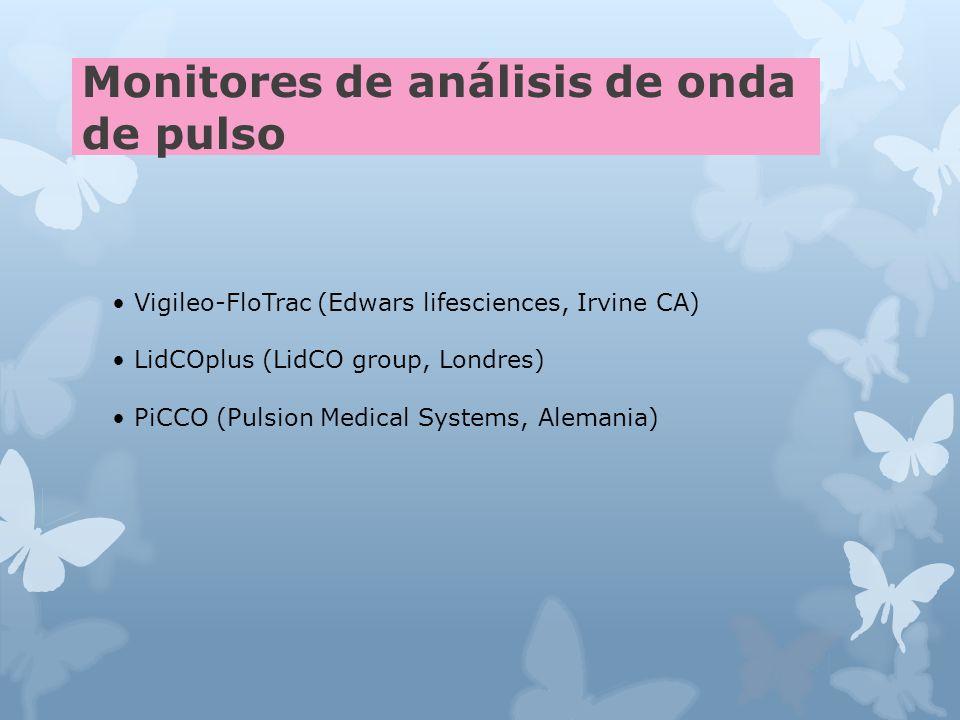Monitores de análisis de onda de pulso Vigileo-FloTrac (Edwars lifesciences, Irvine CA) LidCOplus (LidCO group, Londres) PiCCO (Pulsion Medical Systems, Alemania)