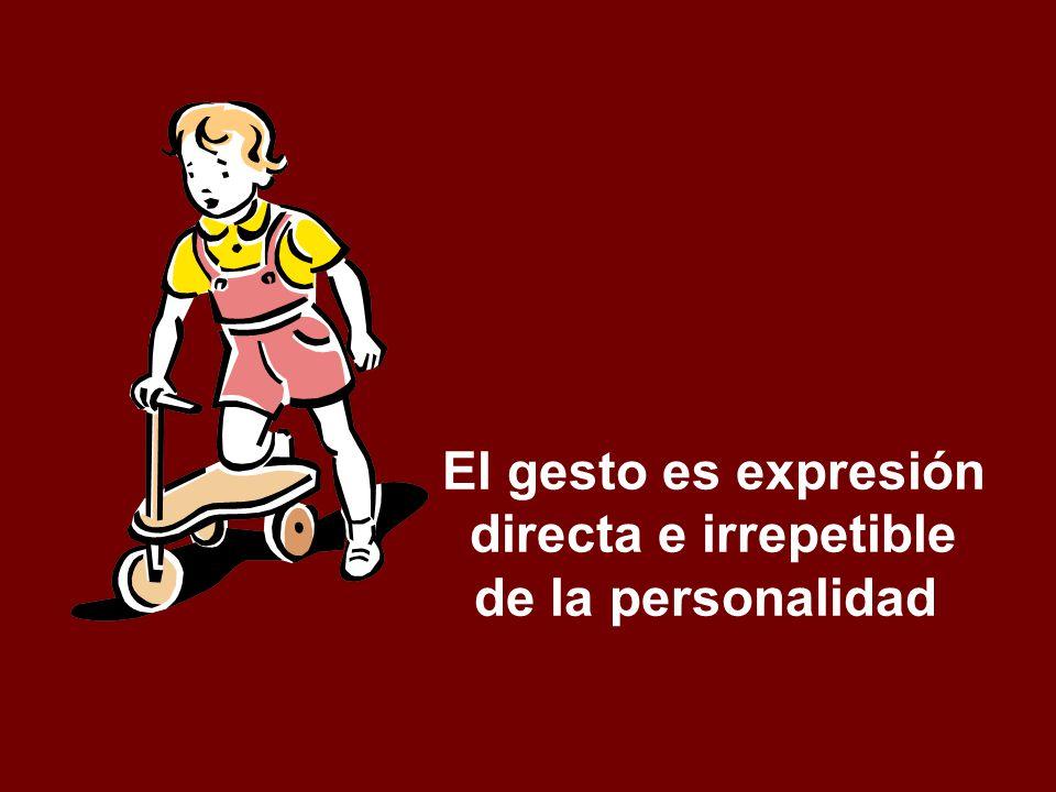 El gesto es expresión directa e irrepetible de la personalidad