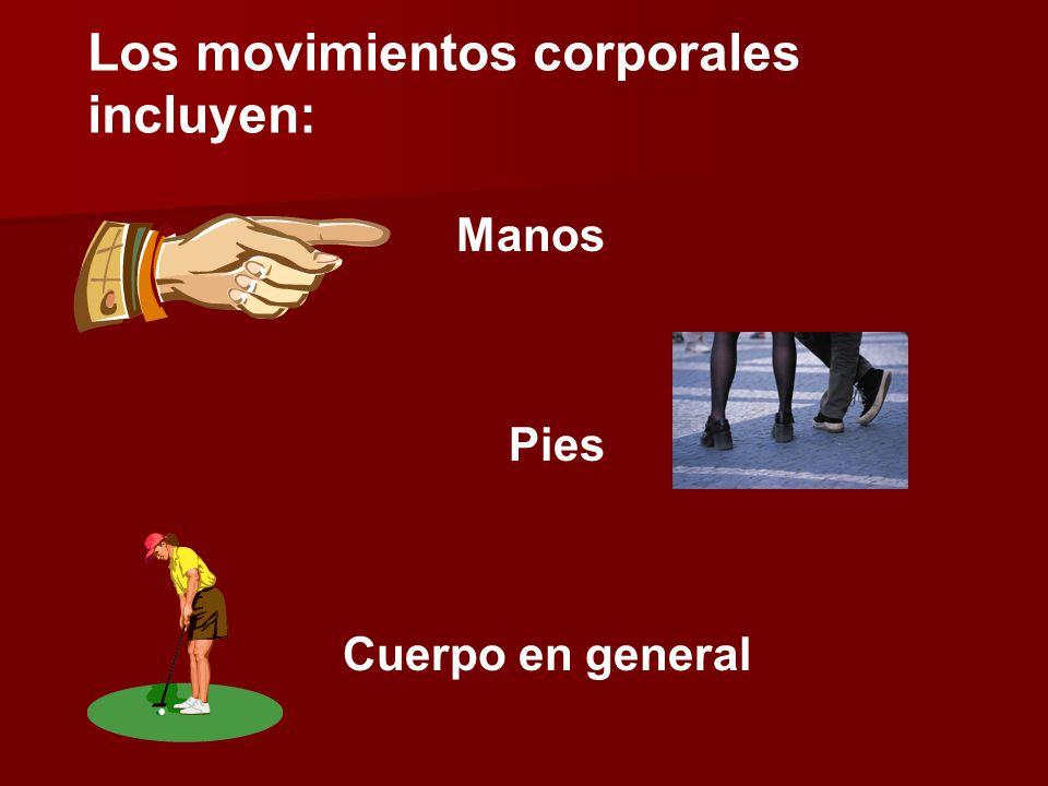 Los movimientos corporales incluyen: Manos Pies Cuerpo en general