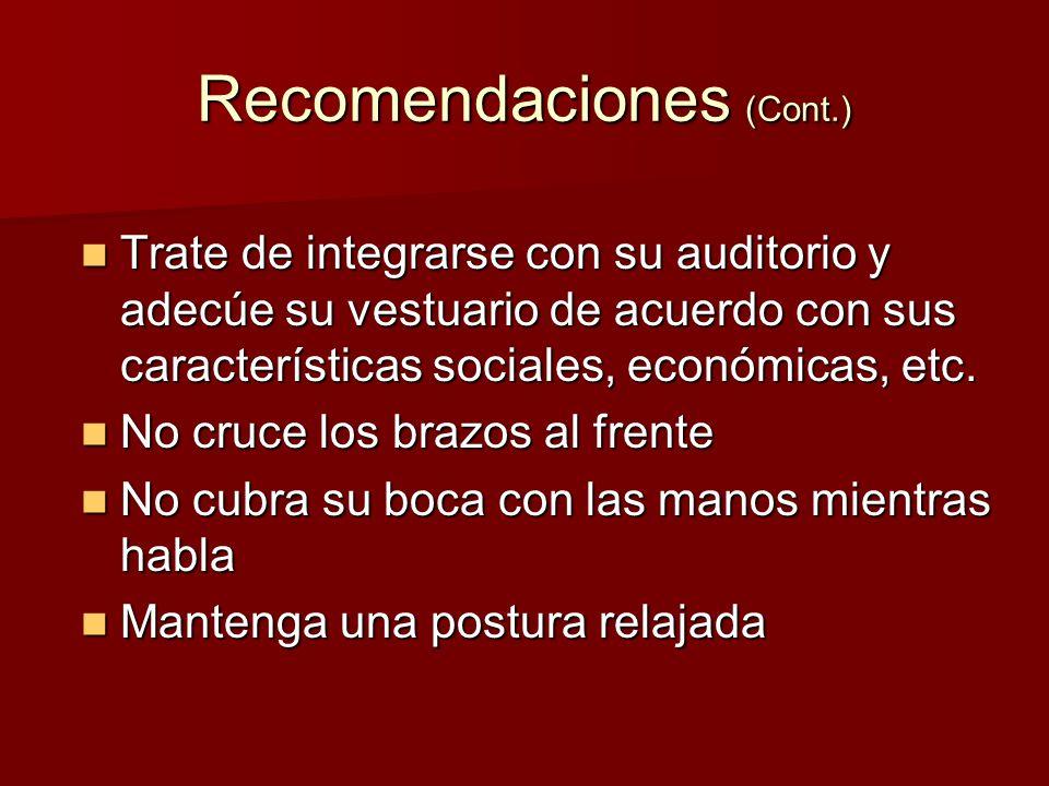 Recomendaciones (Cont.) Trate de integrarse con su auditorio y adecúe su vestuario de acuerdo con sus características sociales, económicas, etc. Trate