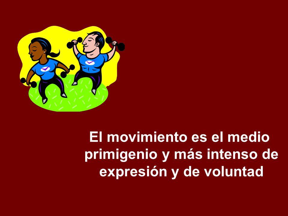 El movimiento es el medio primigenio y más intenso de expresión y de voluntad